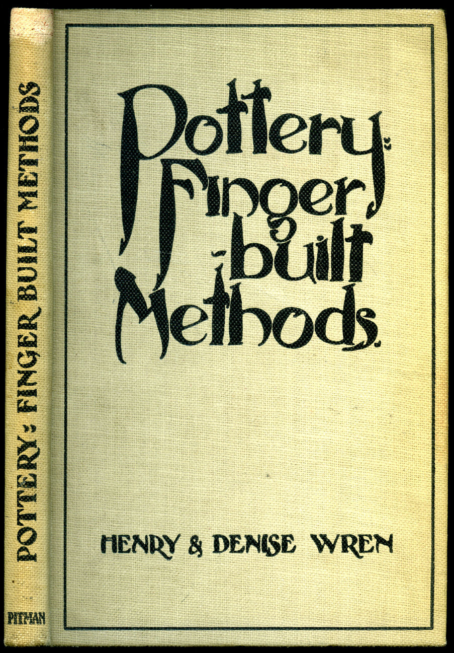 WREN, HENRY (DIED 1947) AND DENISE WREN (1891-1979) - Pottery | The Finger-Built Methods | Including Notes on Pottery Design and Working Illustrations Together With Eighty Museum Photographs of Handmade Pottery of Various Periods and Peoples.