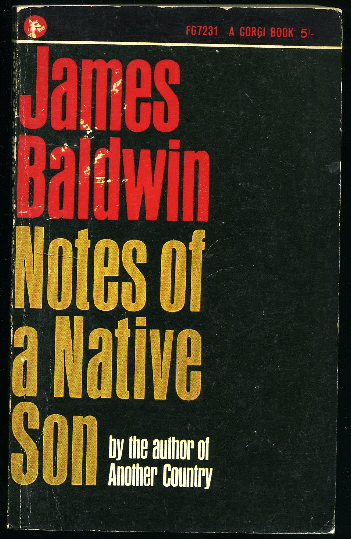 essay on james baldwin notes of a native son Notes of a native son was a series of essays, one of which critiqued richard wright's 1940 novel native son baldwin dismissed wright's novel as protest writing, and the two ended their friendship at that point.