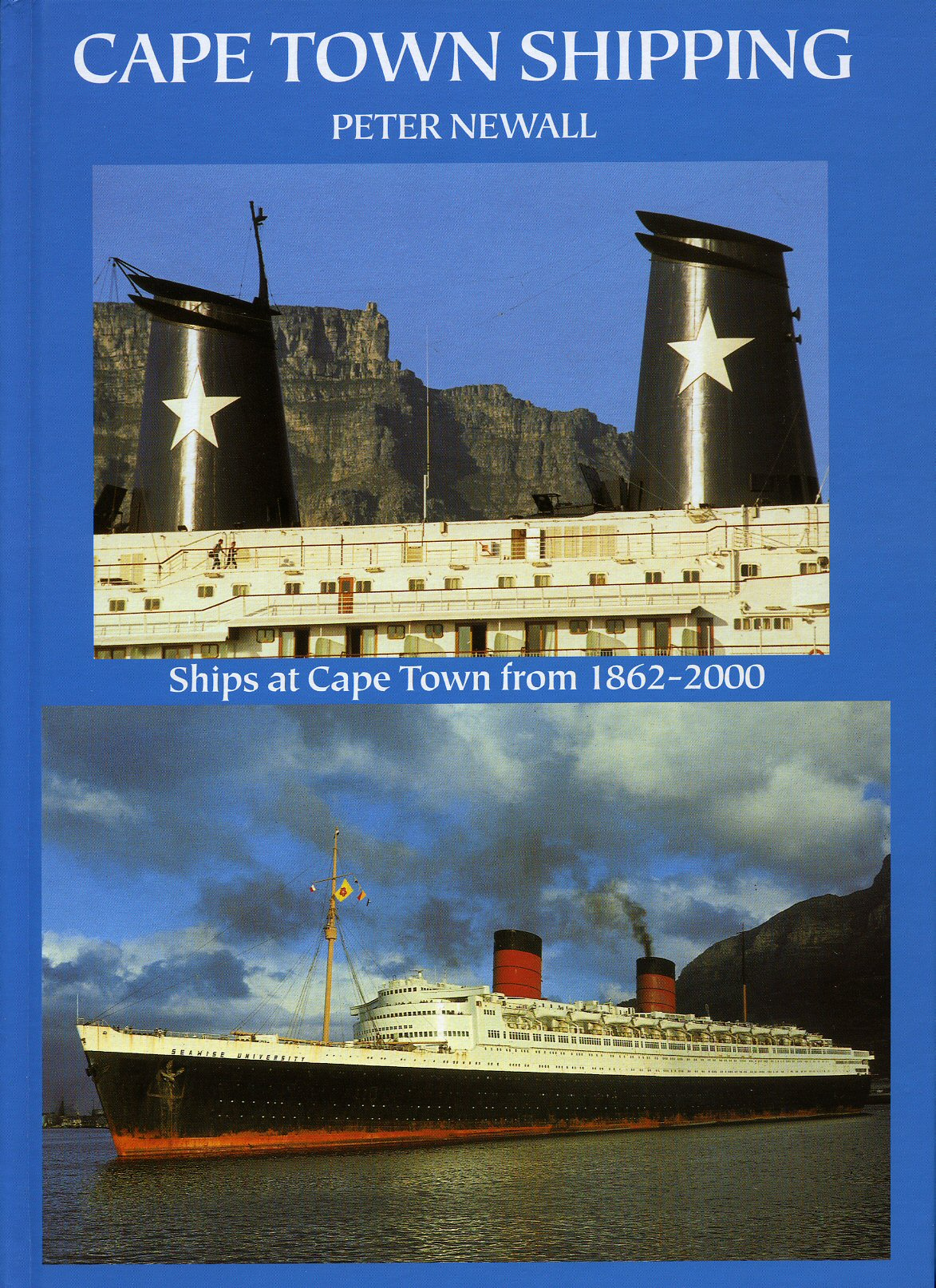 NEWALL, PETER - Cape Town Shipping: Ships at Cape Town From 1862-2000 [Signed]