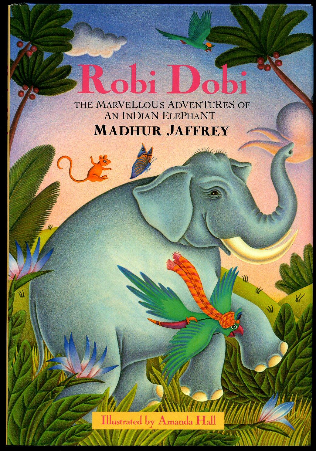 JAFFREY, MADHUR [ILLUSTRATED BY AMANDA HALL] - Robi Dobi; The Marvellous Adventures of an Indian Elephant