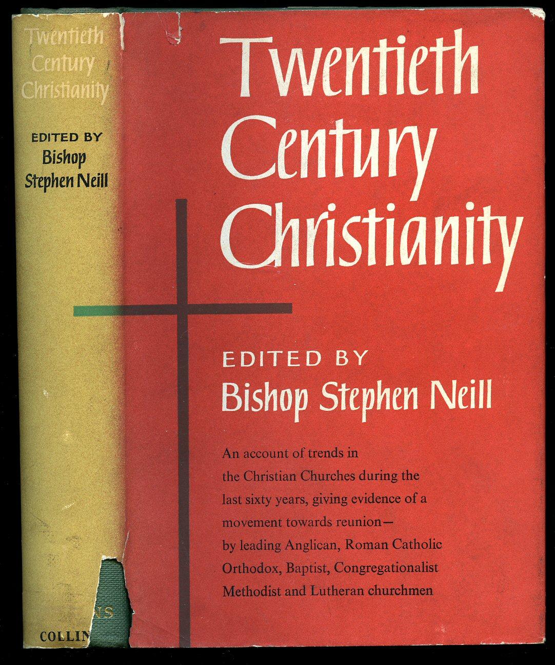 NEILL, BISHOP STEPHEN - Twentieth Century Christianity; A Survey of Modern Religious Trends by Leading Churchmen