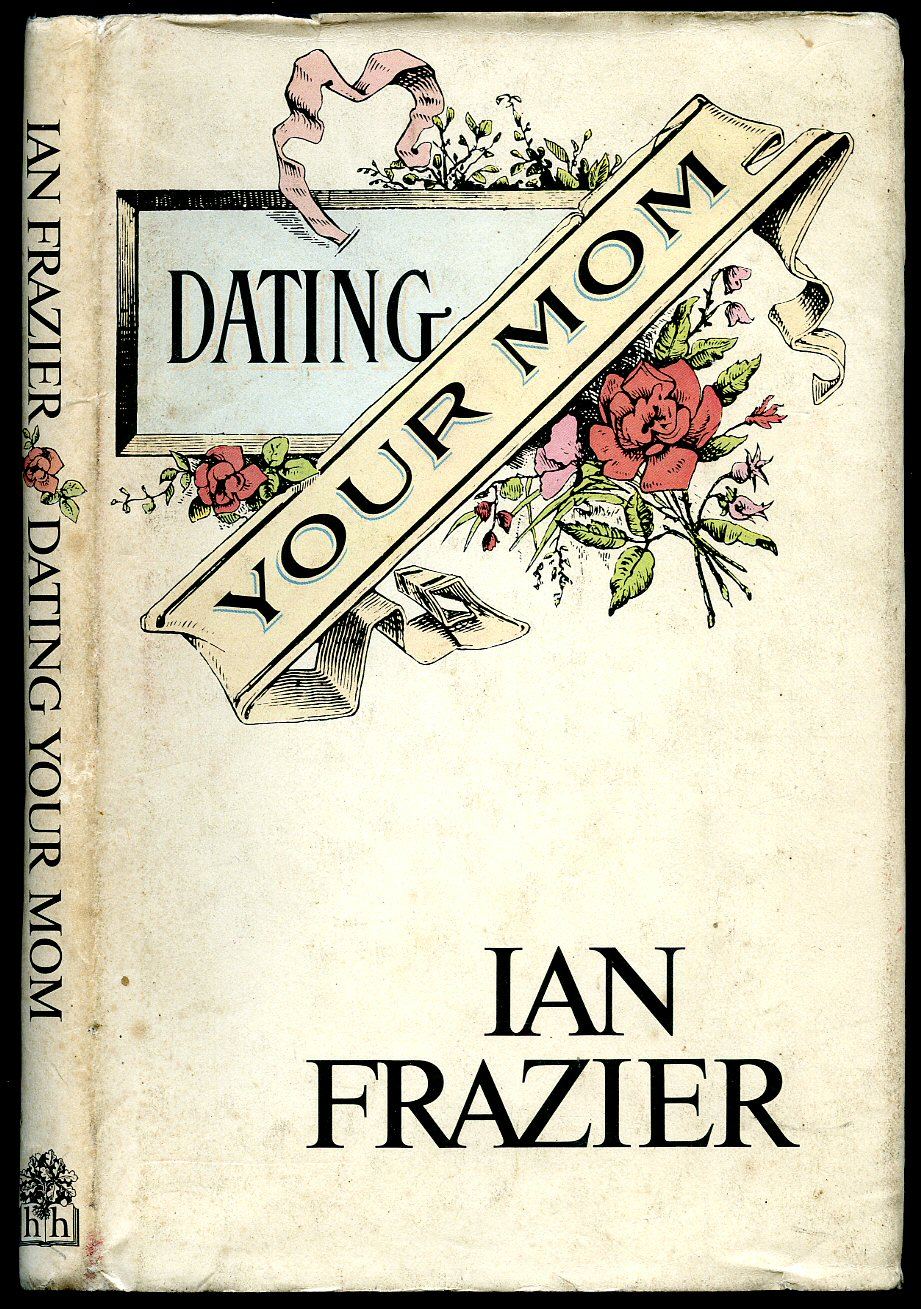 ian frazier dating your mom Dating your mom npr coverage of dating your mom by ian frazier news, author interviews, critics' picks and more.