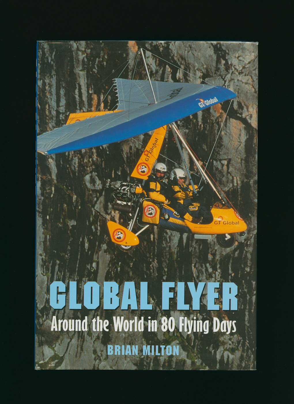 MILTON, BRIAN - Global Flyer; Around The World in 80 Flying Days