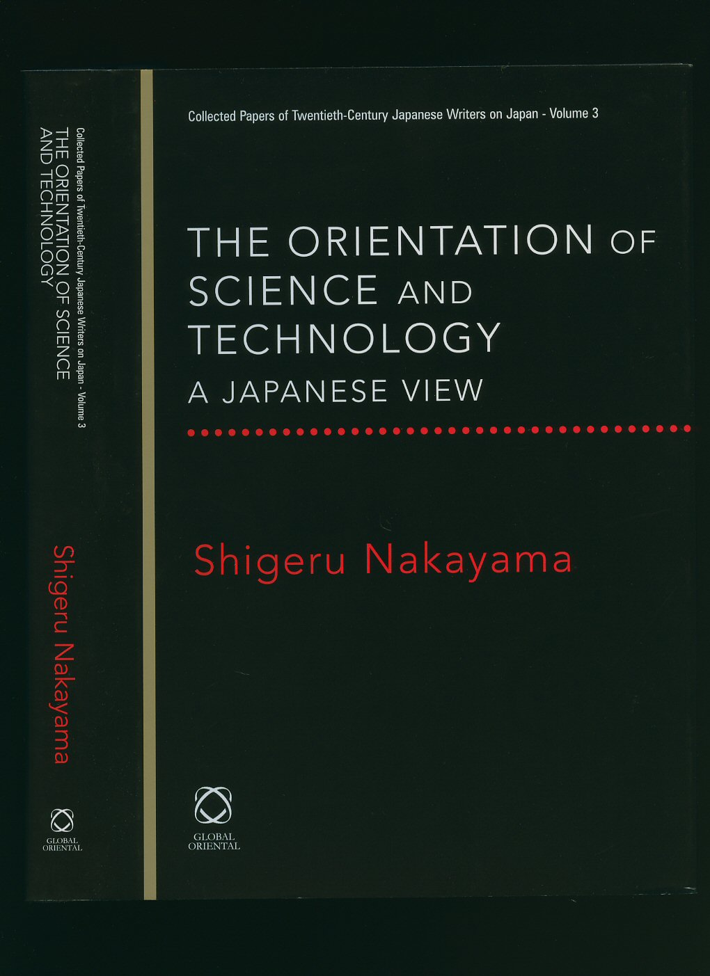 NAKAYAMA, SHIGERU [FOREWORD BY TESSA MORRIS-SUZUKI] - The Orientation of Science and Technology; A Japanese View [Collected Papers of Twentieth Century Japanese Writers on Japan Volume 3]