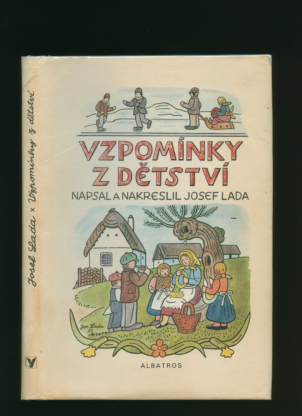 NAPSAL A NAKRESLIL AND JOSEF LADA [CZECHOSLOVAKIA (CZECH AND SLOVAK: CESKOSLOVENSKO, CESKO-SLOVENSKO) WAS A SOVEREIGN STATE IN CENTRAL EUROPE THAT EXISTED FROM OCTOBER 1918, WHEN IT DECLARED ITS INDEPENDENCE FROM THE AUSTRO-HUNGARIAN EMPIRE, UNTIL ITS PEA - Vzpomínky z detství [Memories of Childhood]
