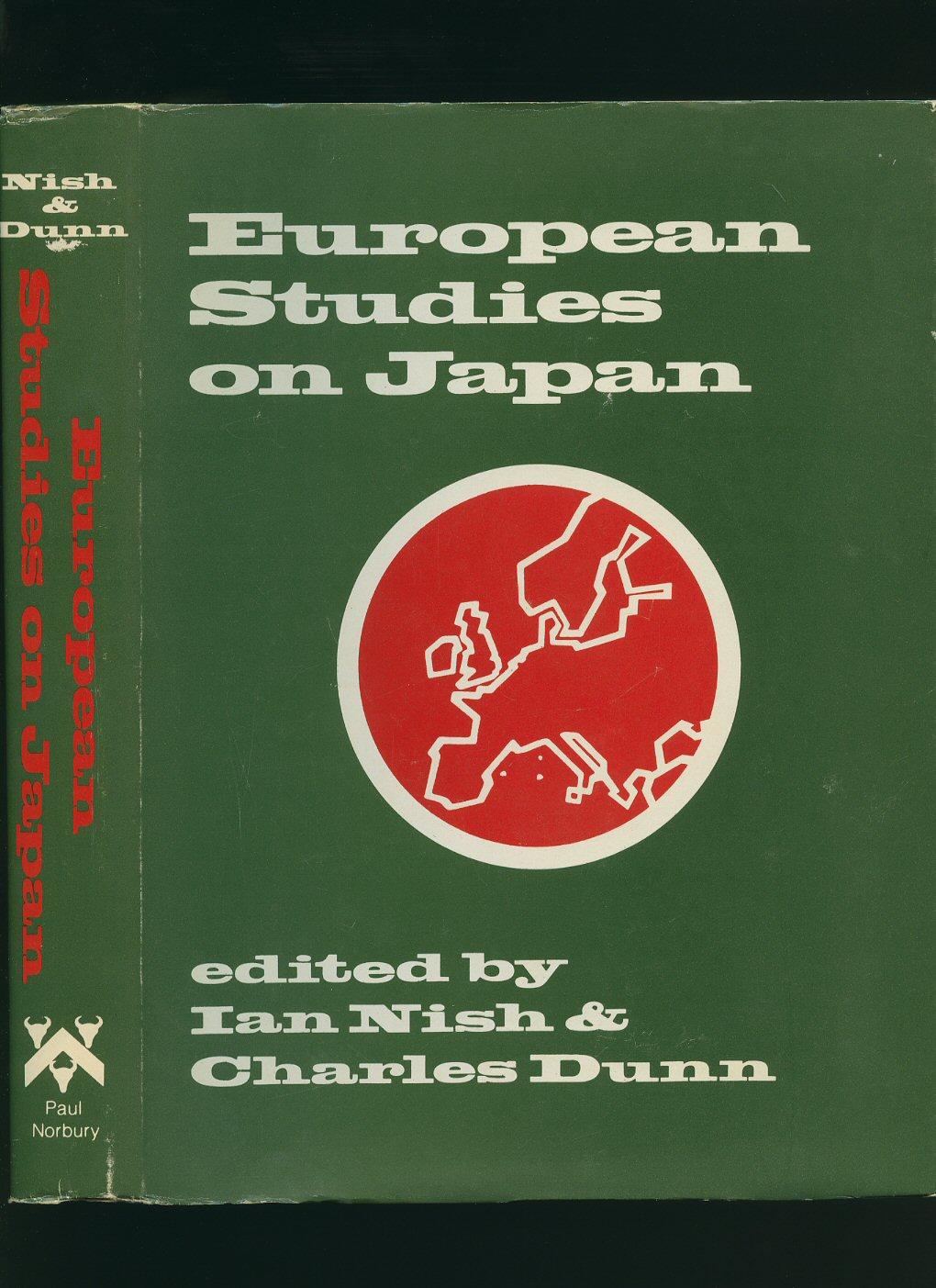 NISH, IAN AND DUNN, CHARLES [EDITED BY] - European Studies on Japan