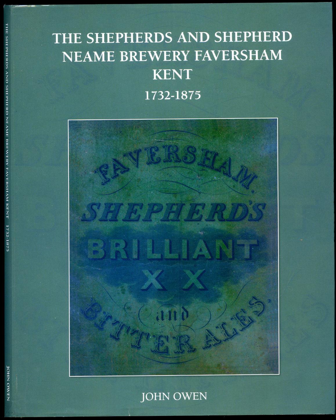 OWEN, JOHN - The Shepherds and Shepherd Neame Neame Brewery Faversham Kent 1732-1875