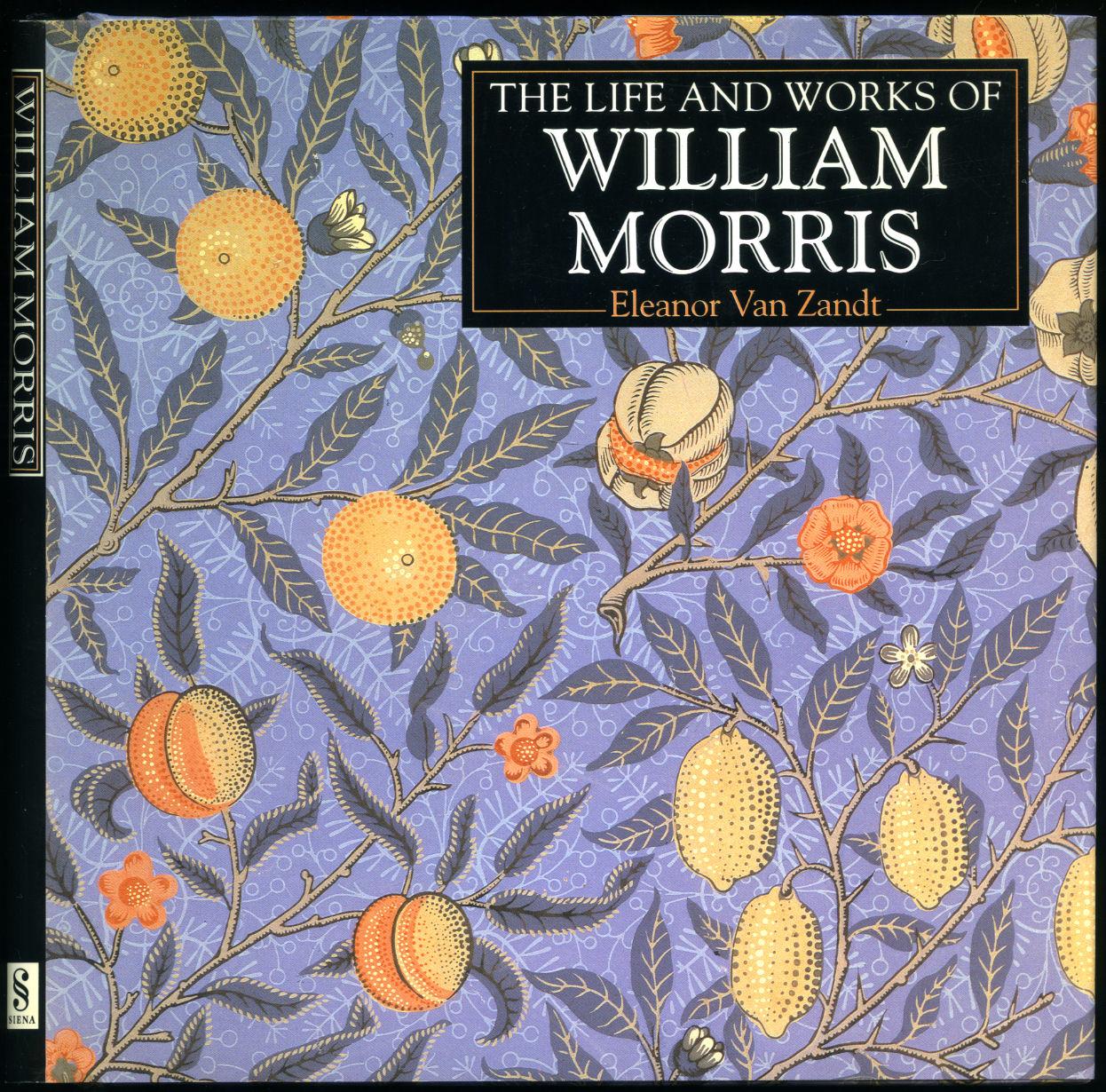 ZANDT, ELEANOR VAN [WILLIAM MORRIS] - The Life and Works of William Morris
