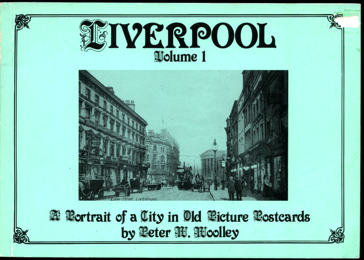 WOOLLEY, PETER W. [FOREWORD BY BRIAN JACQUES OF BBC RADIO MERSEYSIDE] - Liverpool   Volume 1: A Portrait of a City in Old Picture Postcards