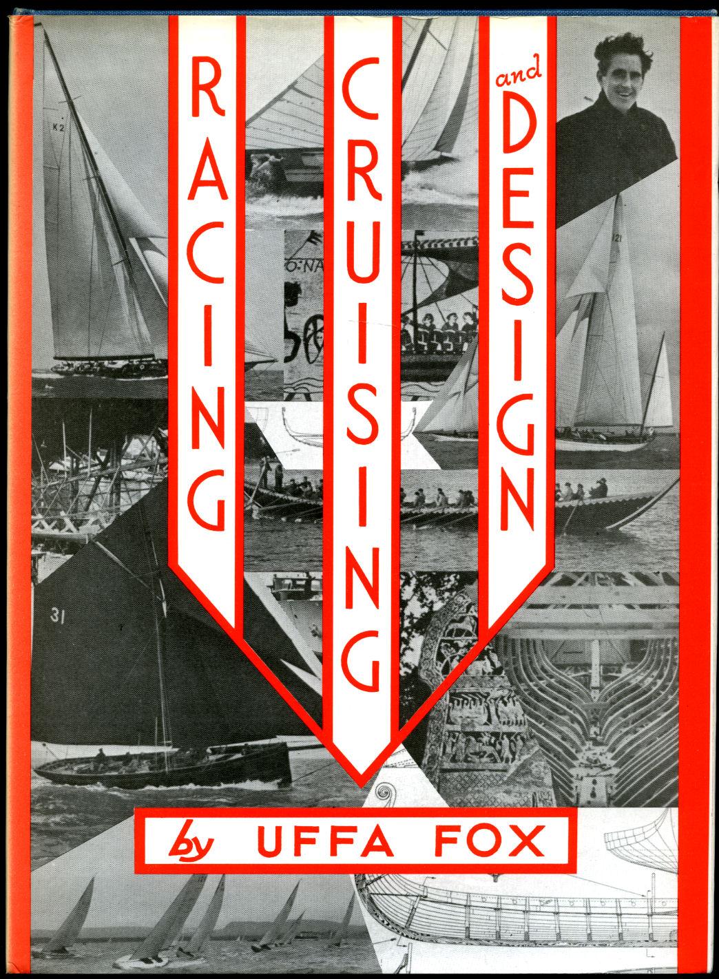 FOX, UFFA [UFFA FOX, CBE (15 JANUARY 1898 - 26 OCTOBER 1972) WAS AN ENGLISH BOAT DESIGNER AND SAILING ENTHUSIAST]. - Racing, Cruising and Design